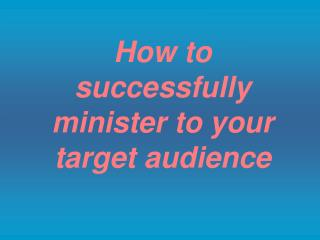 How to successfully minister to your target audience