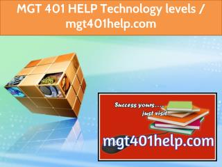 MGT 401 HELP  Technology levels / mgt401help.com