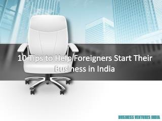 10 tips to help foreigners start their business in india