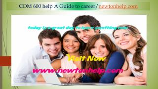 COM 600 help A Guide to career/newtonhelp.com