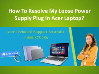 How To Resolve My Loose Power Supply Plug In Acer Laptop?