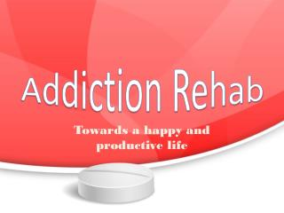 Addiction Rehab - Towards a happy and productive life