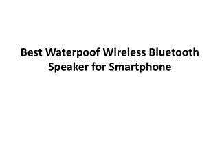 Best Waterpoof Wireless Bluetooth Speaker for Smartphone