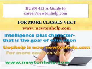 BUSN 412 A Guide to career/newtonhelp.com