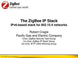 The  ZigBee  IP Stack IPv6-based stack for 802.15.4 networks Robert  Cragie Pacific Gas and Electric Company Chair,  Zig