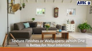 Texture Finishes or Wallpapers: Which One is Better for Your Interiors