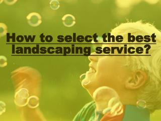 Tips For selecting The Best Landscaping Service?