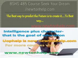 BSHS 485 Course Seek Your Dream/newtonhelp.com