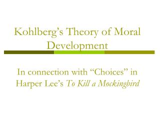 "Kohlberg's Theory of Moral Development In connection with ""Choices"" in Harper Lee's  To Kill a Mockingbird"