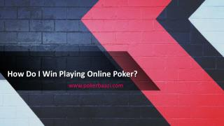 How Do I Win Playing Online Poker?