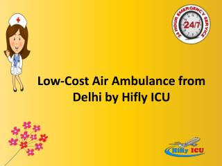 Low-Cost Services Air Ambulance from Delhi by Hifly ICU