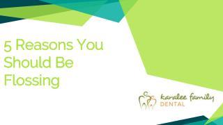 5 Reasons You Should Be Flossing - Karalee Family Dental