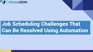 Job Scheduling Challenges That Can Be Resolved Using Automation