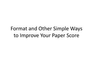 Format and Other Simple Ways to Improve Your Paper Score