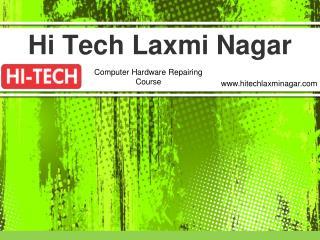 Hi Tech is Offering Optimal Level Computer Hardware Repairing Course in Laxmi Nagar, Delhi