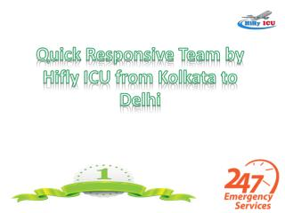 Quick Responsive Team by Hifly ICU from Kolkata to Delhi