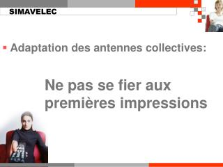 Adaptation des antennes collectives: