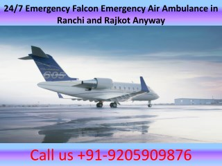 Get Hi-tech Falcon Emergency Air Ambulance Services in Rajkot and Ranchi Available Now