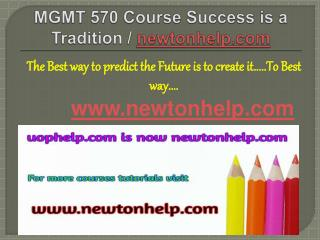 MGMT 570 Course Success is a Tradition / newtonhelp.com