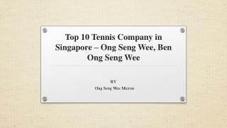 Top 10 Tennis Company in Singapore-Ong Seng Wee,Ben Ong Seng Wee,Ong Seng Wee Micron