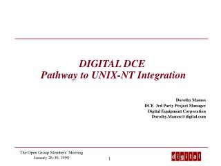 DIGITAL DCE    Pathway to UNIX-NT Integration Dorothy Mamos DCE  3rd Party Project Manager Digital Equipment Corporation