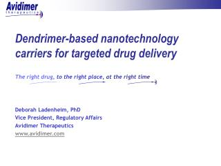 Dendrimer-based nanotechnology carriers for targeted drug delivery  The right drug, to the right place, at the right tim