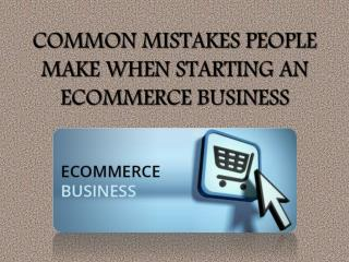 Common Mistakes People Make When Starting an Ecommerce Business