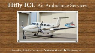 Air Ambulance from Varanasi to Delhi – Your Own Reliable Option for Your Patient