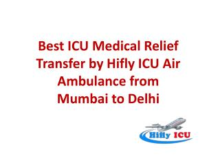 Best ICU Medical Relief Transfer by Hifly ICU Air Ambulance from Mumbai to Delhi