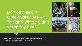 Do You Need A Quick Sale? Are You Thinking Where Can I Scrap My Car?