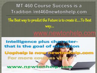 MT 460 Course Success is a Tradition /mt460newtonhelp.com