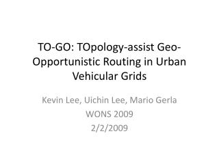TO-GO: TOpology-assist Geo-Opportunistic Routing in Urban Vehicular Grids