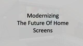 Modernizing The Future Of Home Screens