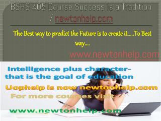 BSHS 405 Course Success is a Tradition / newtonhelp.com