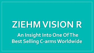 Ziehm Vision R - An Insight Into One Of The Best Selling C-arms Worldwide