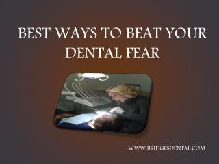 Dentist Brandon: Best Way to Beat Your Dental Fear | Bridges Dental