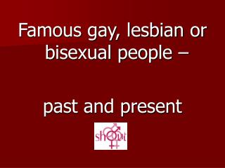 Famous gay, lesbian or bisexual people –  past and present