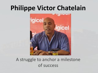 Philippe Victor Chatelain - A struggle to anchor a milestone of success