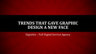 Trends that gave graphic design a new face