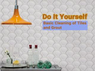 Do It Yourself- Basic Cleaning of Tiles and Grout