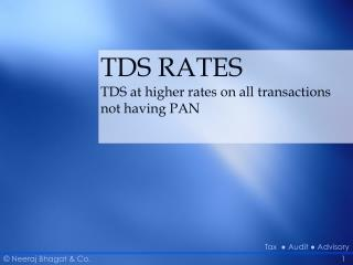 TDS RATES TDS at higher rates on all transactions not having PAN