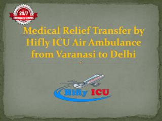 Emergency Medical Services by Hifly ICU Air Ambulance from Bangalore to Delhi
