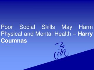 Poor Social Skills May Harm Physical and Mental Health – Harry Coumnas