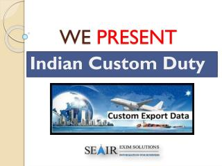 Know the need of custom duty for new trader with Indian Custom Duty