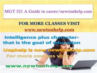 MGT 521 A Guide to career/newtonhelp.com