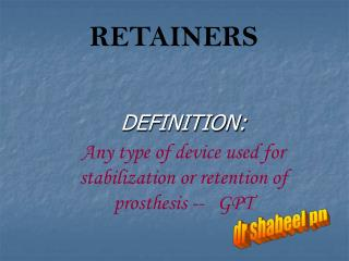 DEFINITION: Any type of device used for stabilization or retention of prosthesis --   GPT