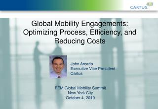 Global Mobility Engagements:  Optimizing Process, Efficiency, and Reducing Costs