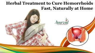 Herbal Treatment to Cure Hemorrhoids Fast, Naturally at Home