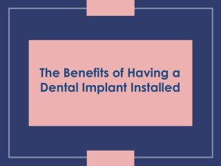 The Benefits of Having a Dental Implant Installed