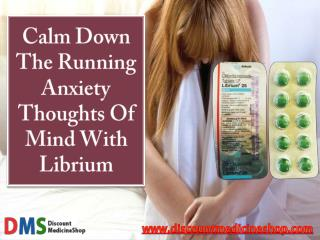 Librium: Calm Down The Running Anxiety Thoughts Of Mind
